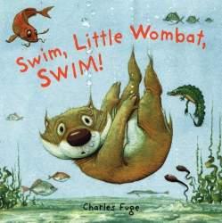 Swim, Little Wombat, Swim! by Charles Fuge