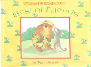 Wombat & Bandicoot Best of Friends Children's Book by Kerry Argent